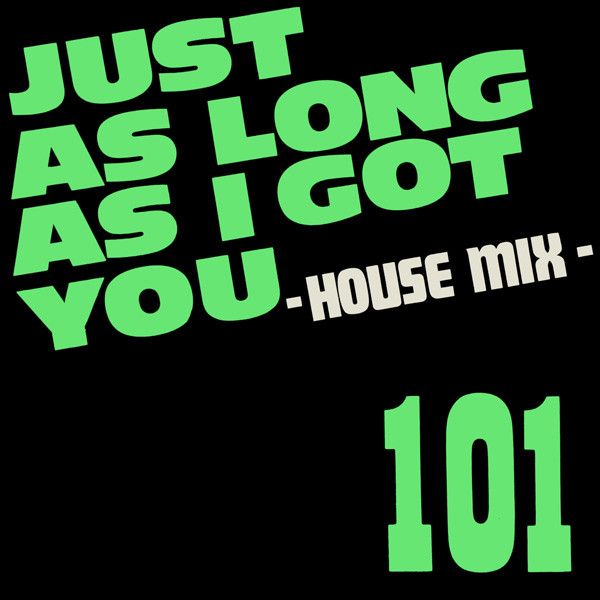 101 ‎– Just As Long As I Got You - House Mix
