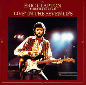 Eric Clapton ‎– Timepieces Vol. II - 'Live' In The Seventies