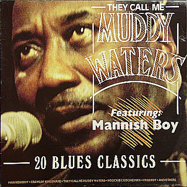 Muddy Waters ‎– They Call Me Muddy Waters, Featuring Mannish Boy, 20 Blues Classics