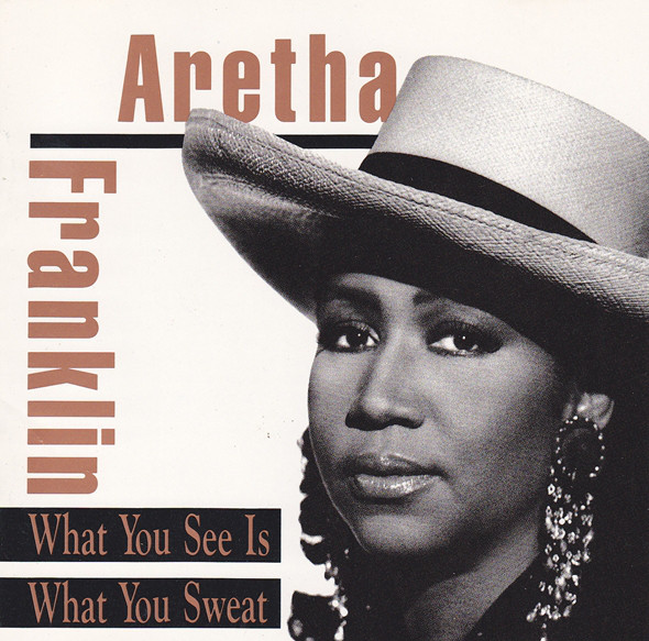 Aretha Franklin ‎– What You See Is What You Sweat