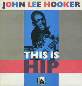 John Lee Hooker ‎– This Is Hip