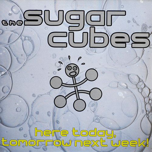 The Sugar Cubes ‎– Here Today, Tomorrow Next Week!