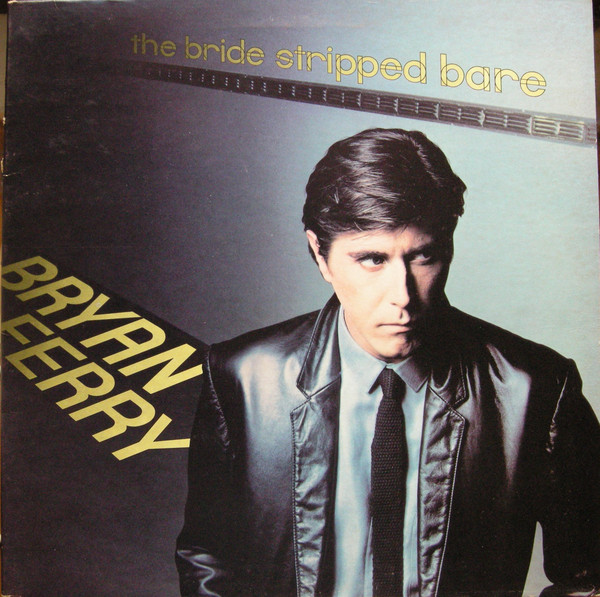 Bryan Ferry ‎– The Bride Stripped Bare