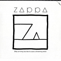 Zappa ‎– Ship Arriving Too Late To Save A Drowning Witch